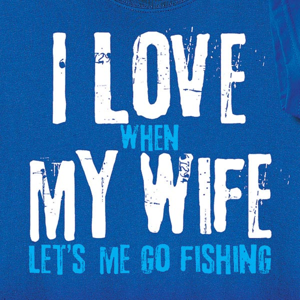 I love when my wife lets me go fishing shirt at wireless for Lets go fishing
