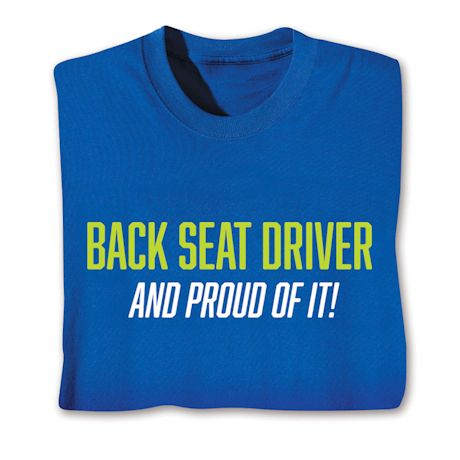 Back Seat Driver And Proud Of It T-Shirts