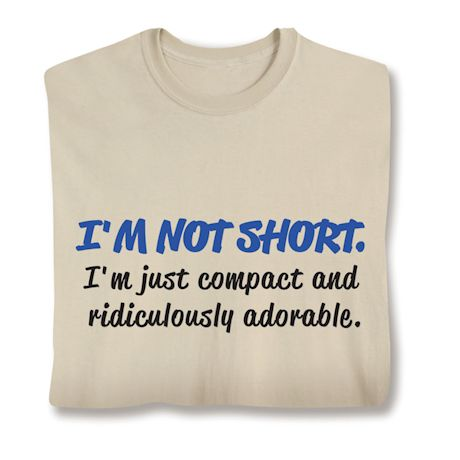 I'M Not Short. I'M Just Compact And Ridiculously Adorable. T-Shirts