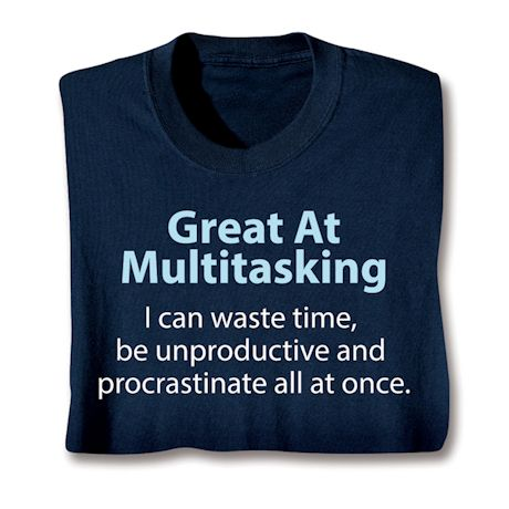Great Multitasking I Can Waste Time, Be Unproductive And Procrastinate All At Once. T-Shirts
