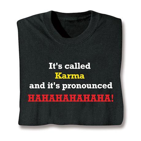 It's Called Karma And It's Pronounced Hahahahahaha! T-Shirts