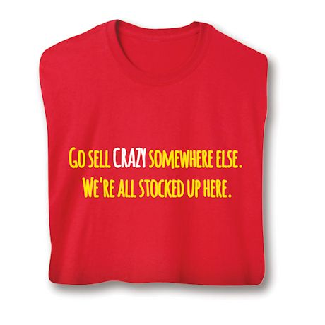 Go Sell Crazy Somewhere Else. We're All Stocked Up Here. T-Shirts