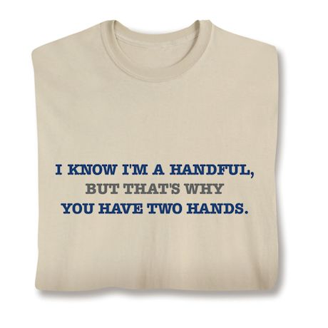 I'M A Handful. That's Why You Have Two Hands T-Shirts