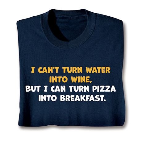 I Can't Turn Water Into Wine, But I Can Turn Pizza Into Breakfast T-Shirts