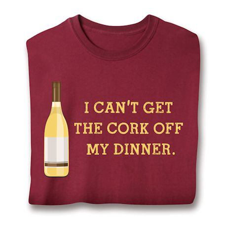 I Can't Get The Cork Off My Dinner. T-Shirts