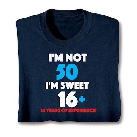 I'M Not 50 I'M Sweet 16 Plus 34 Shirts