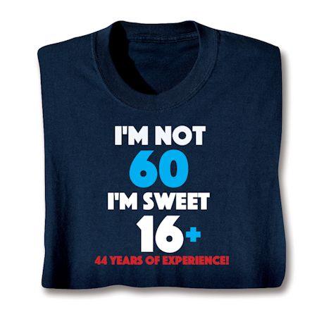 I'M Not 60 I'M Sweet 16 Plus 44 Shirts