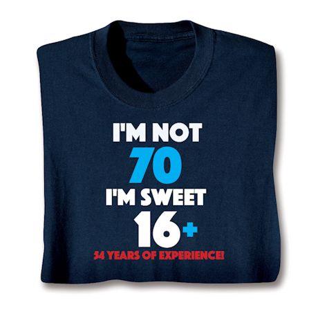 I'M Not 70 I'M Sweet 16 Plus 54 Shirts