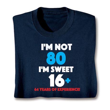 I'M Not 80 I'M Sweet 16 Plus 64 Shirts
