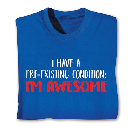 I Have A Pre-Existing Condition: I'M Awesome. T-Shirts