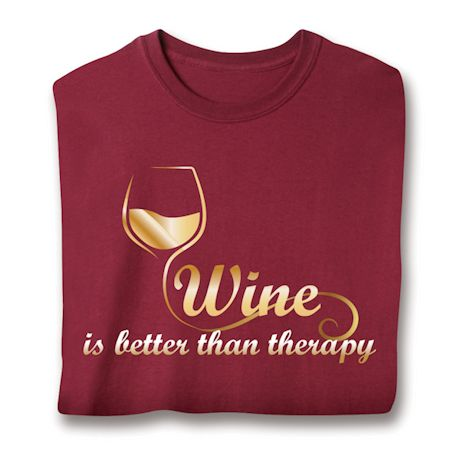 Wine Is Better Than Therapy T-Shirts