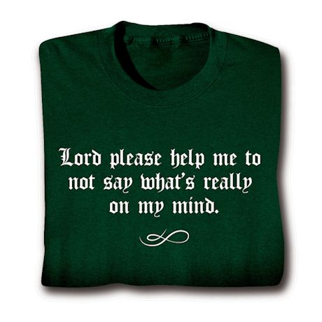 Lord Please Help Me To Not Say What's Really On My Mind. T-Shirts