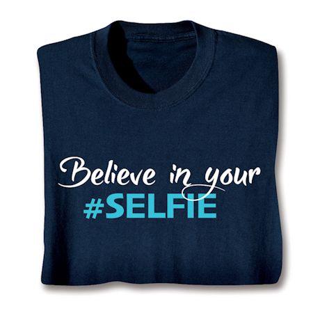 Believe In Your #Selfie T-Shirts