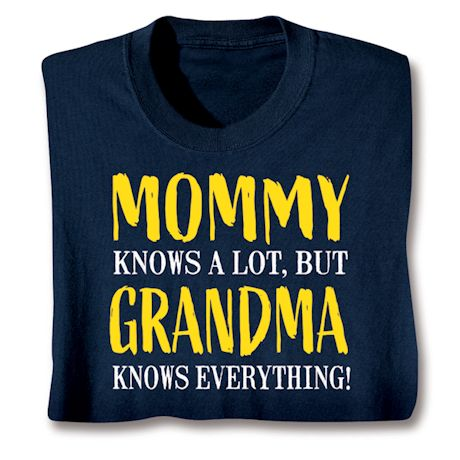 Mommy Knows A Lot, But Grandma Knows Everything T-Shirts