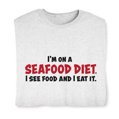 I'm On A Seafood Diet. I See Food And I Eat It. T-Shirts