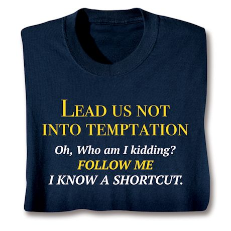 Lead Us Not Into Temptation. Oh, Who Am I Kidding? Follow Me I Know A Shortcut. T-Shirts