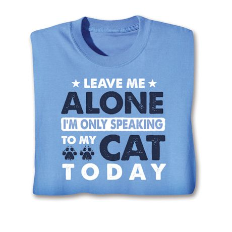 Leave Me Alone I'm Only Speaking To My Cat Today Shirts