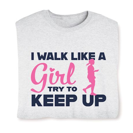 I Walk Like A Girl Try To Keep Up Affirmation Shirts