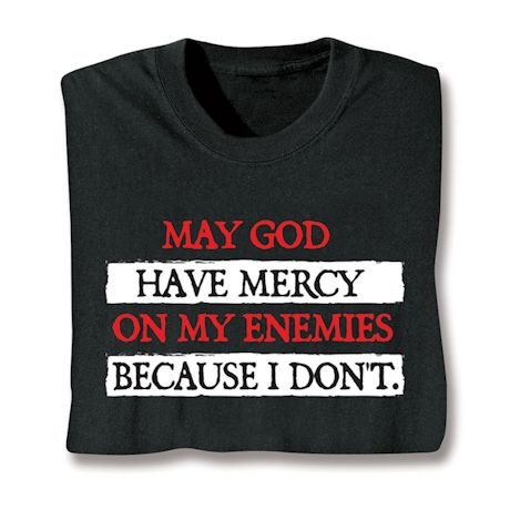 May God Have Mercy On My Enimies Because I Don't. T-Shirts