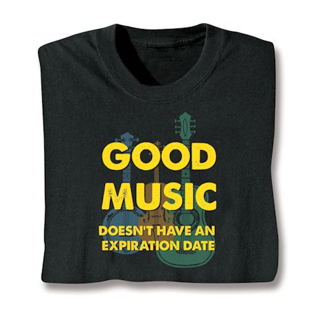 Good Music Doesn't Have Any Expriation Date T-Shirts