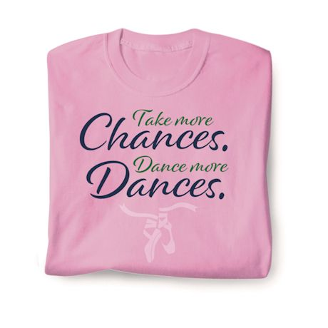 Take More Chances. Dance More Dances. T-Shirts