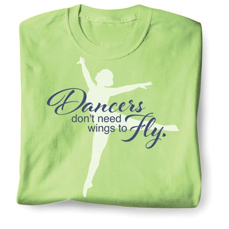 Dancer's Don't Need Wings To Fly. T-Shirts