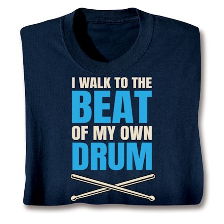 I Walk To The Beat Of My Own Drum T-Shirts