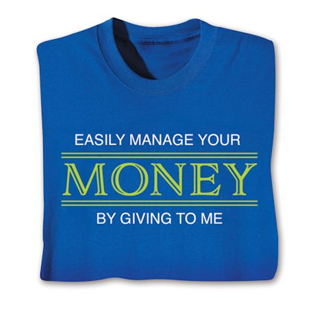 Easily Manage Your Money By Giving To Me T-Shirts