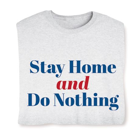 Stay Home And Do Nothing T-Shirts