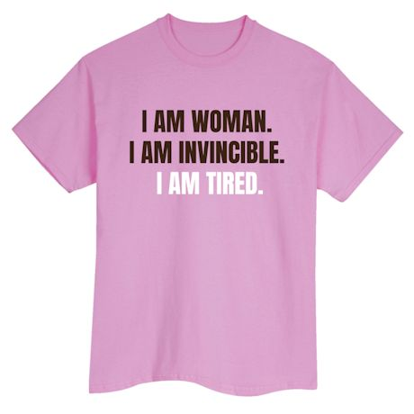 I Am Woman. I Am Invincible. I Am Tired. T-Shirts