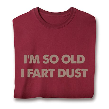 I'm So Old I Fart Dust T-Shirts