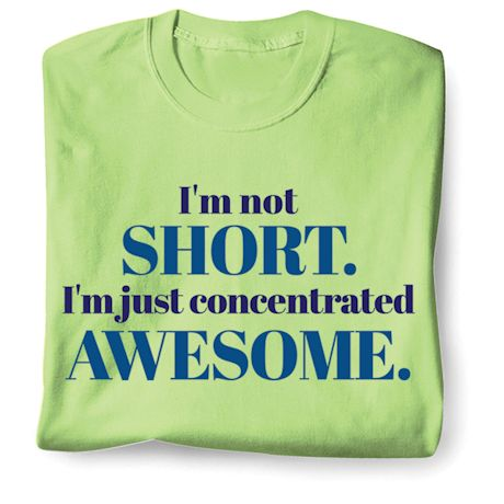 I'm Not Short. I'm Concentrated Awesome. T-Shirts