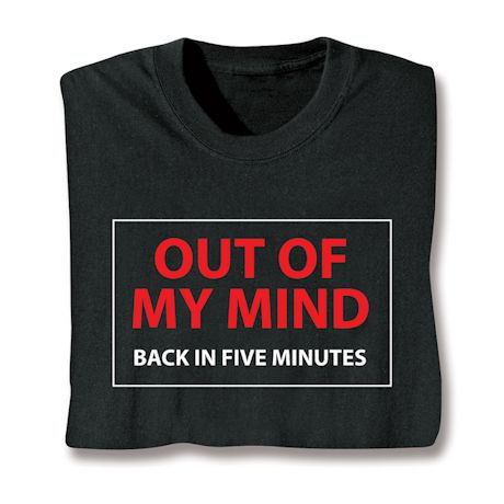 Out Of My Mind Back In Five Minutes T-Shirts