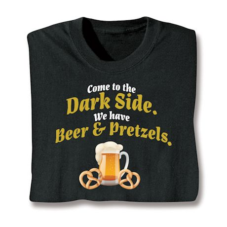 Come To The Dark Side. We Have Beer & Pretzels T-Shirts