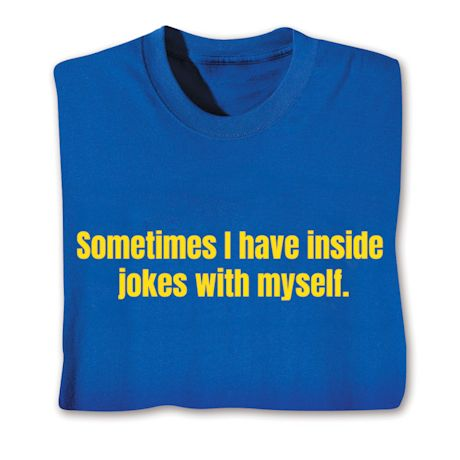 Sometimes I Have Insode Jokes With Myself T-Shirts