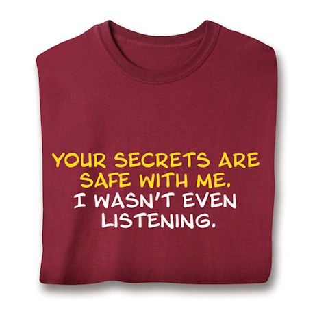 Your Secrets Are Safe With Me, I Wasn't Even Listening. T-Shirts