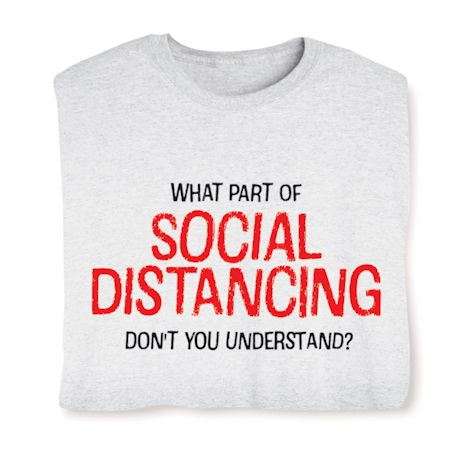 What Part Of SOCIAL DISTANCING Don't You Understand? T-Shirts