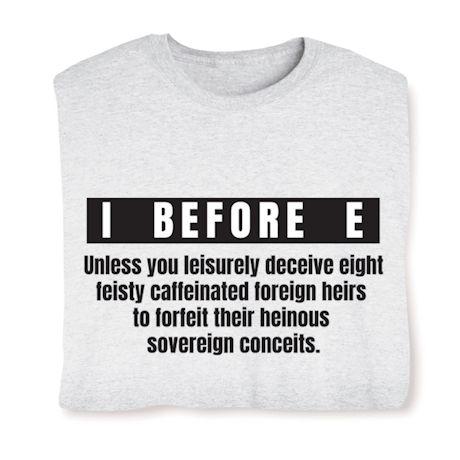 I Before E Unless... T-Shirts