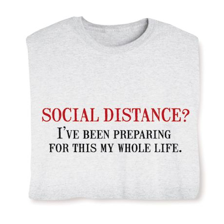 Social Distance? I'Ve Been Preparing For This My Whole Life T-Shirts