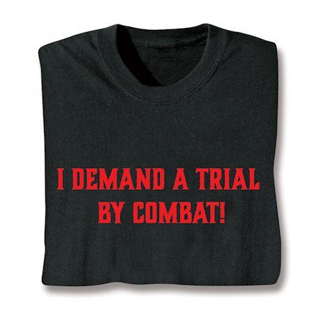 I Demand A Trail By Combat! T-Shirts