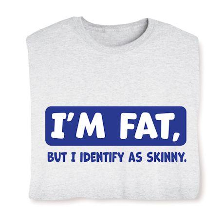 I'm Fat, But I Identify As Skinny.  T-Shirts