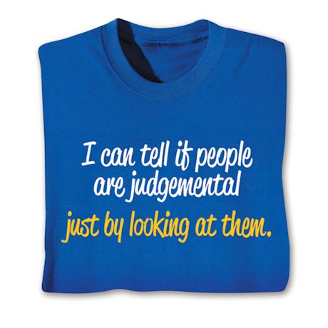 I Can Tell If People Are Judgemental Just By Looking At Them. T-Shirts
