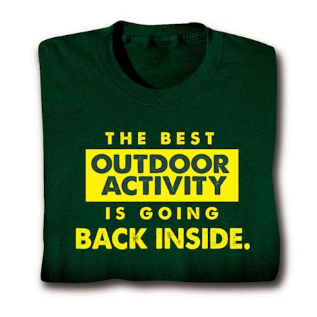 The Best Outdoor Activity Is Going Back Inside. T-Shirts