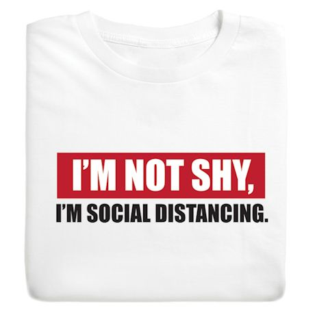 I'm not shy, I'm social distancing.