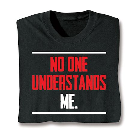 No One Understands Me. T-Shirts