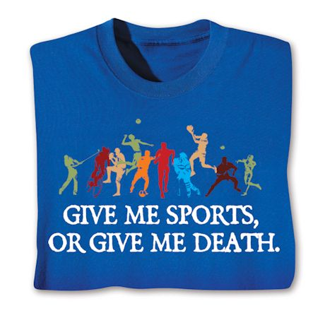 Give Me Sports, Or Give Me Death. T-Shirts