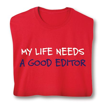 My Life Needs A Good Editor T-Shirts