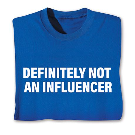 Definitely Not An Influencer T-Shirts