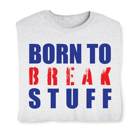 Born To Break Stuff T-Shirts