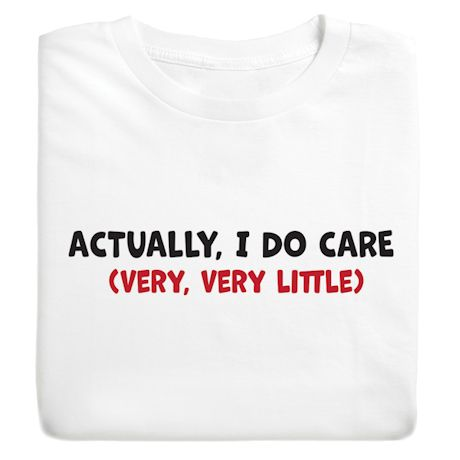Actually, I Do Care (Very, Very Little) T-Shirts